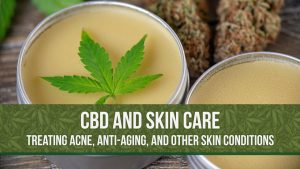 CBD for Skin Care: Treating Acne, Anti-Aging and Other Skin Conditions