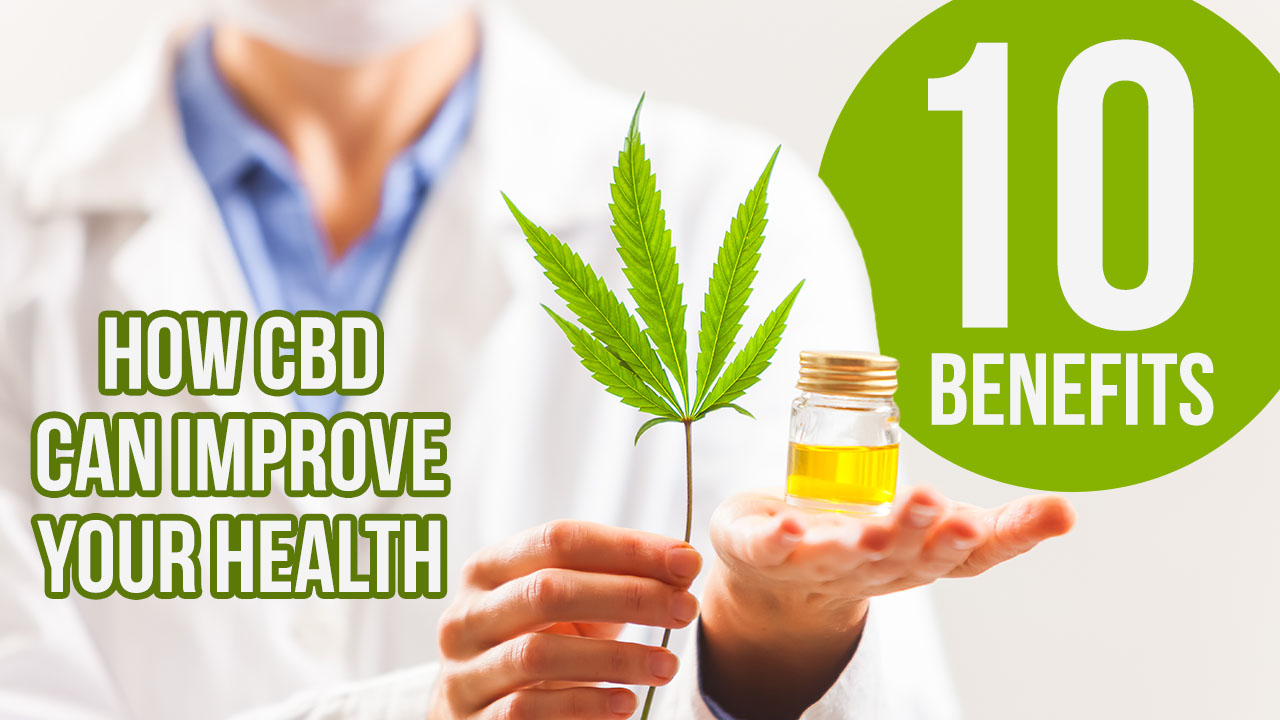 10 Benefits of Using CBD Oil to Improve Your Health