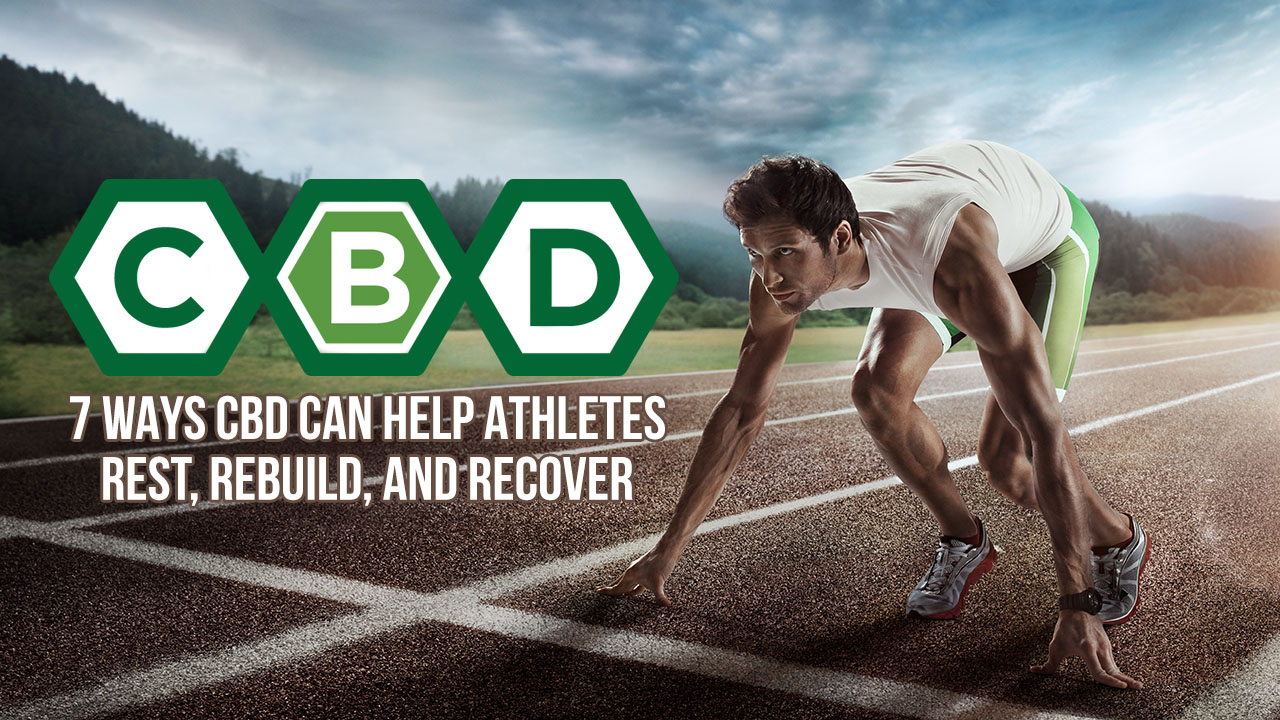7 Ways CBD Can Help Athletes Rest, Rebuild, and Recover
