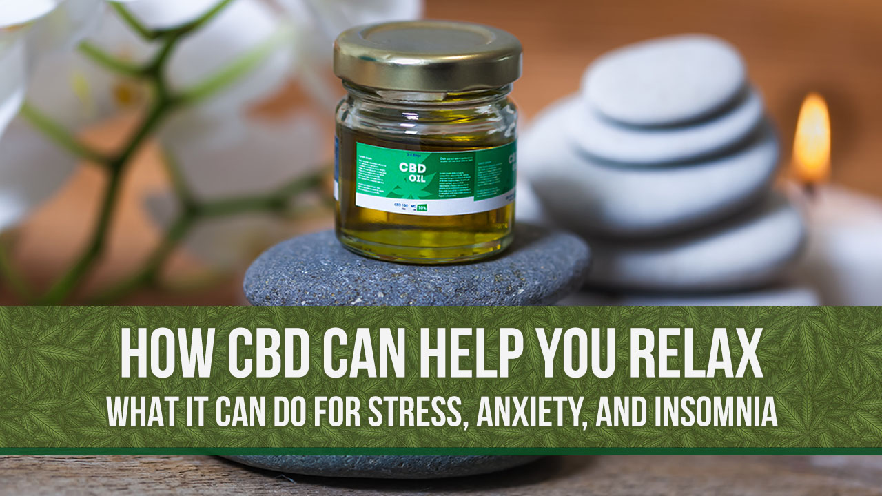 How CBD Can Help with Stress, Anxiety, and Insomnia