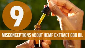 9 Misconceptions About Hemp Extract CBD Oil