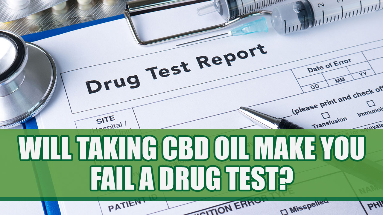 Will CBD Oil Make You Fail a Drug Test?