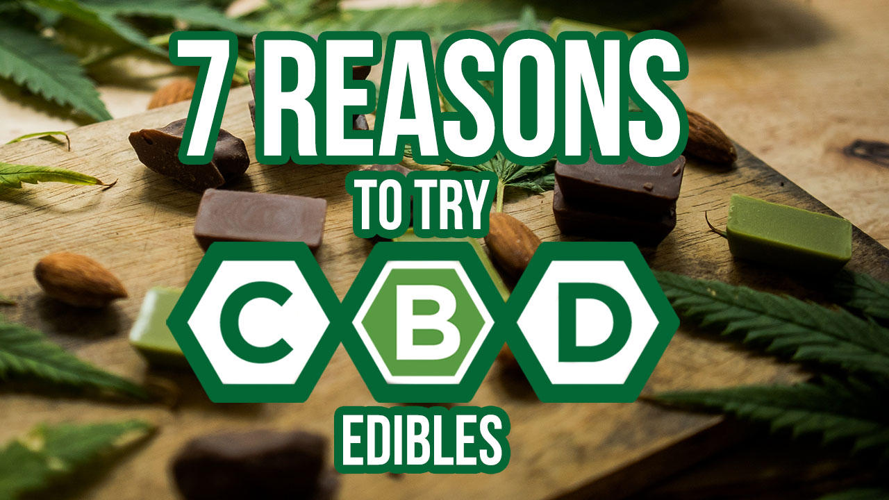 7 Reasons to Try CBD Edibles