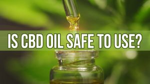 Is CBD Oil Safe to Use? (What You Need to Know)