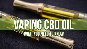 Vaping CBD Oil: What You Need to Know