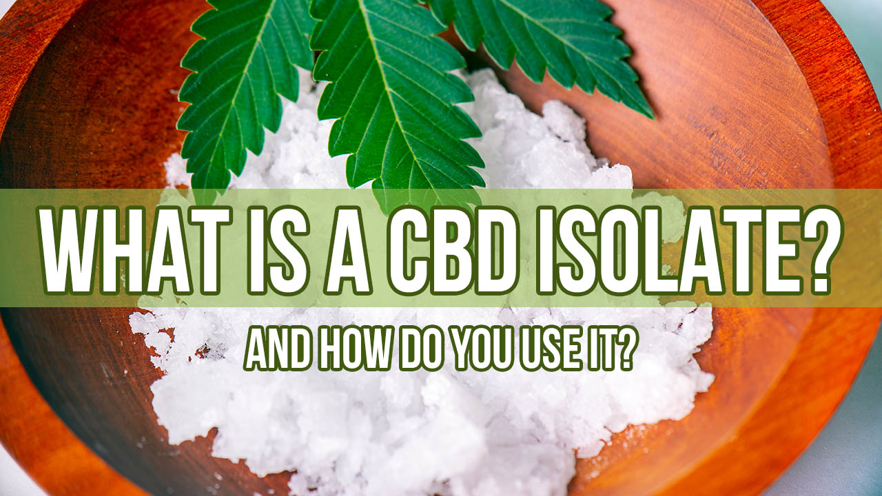 What Is a CBD Isolate and How Do You Use It?
