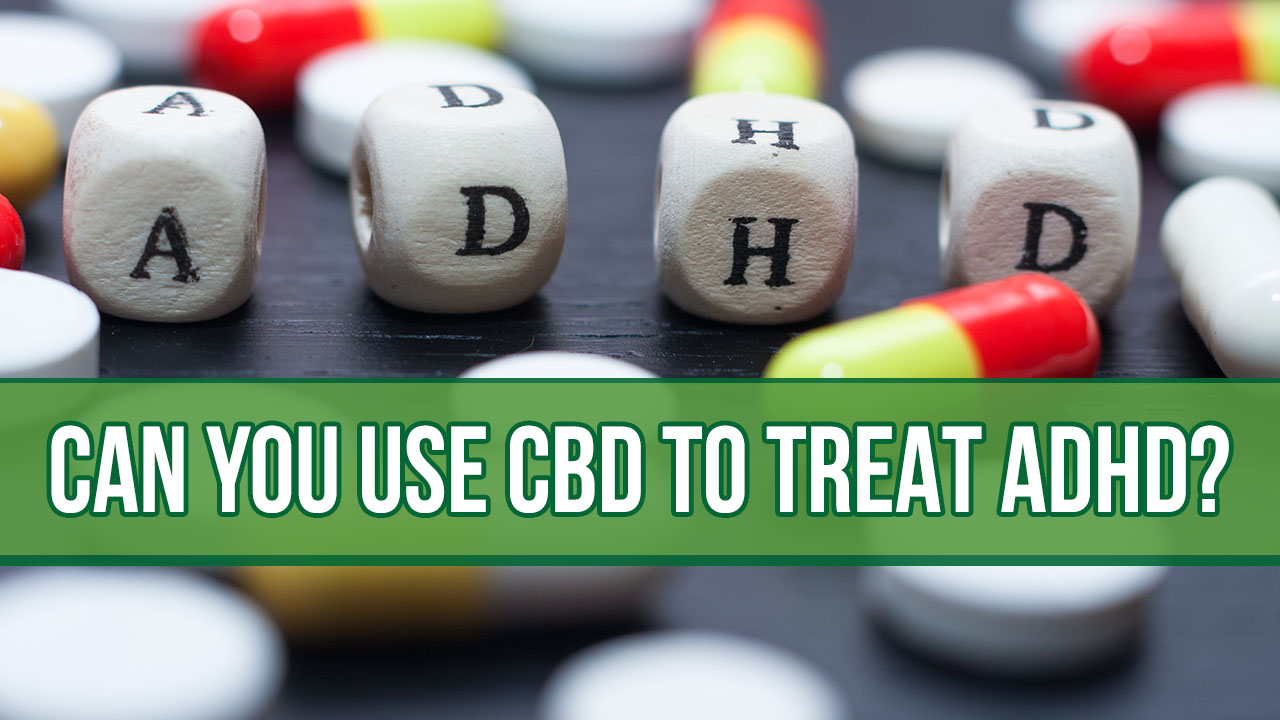 Can You Use CBD to Treat ADHD?