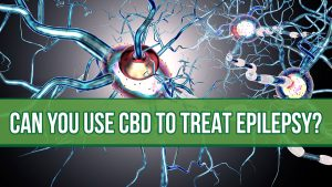 Can CBD Be Used for Treating Epilepsy and Seizures?