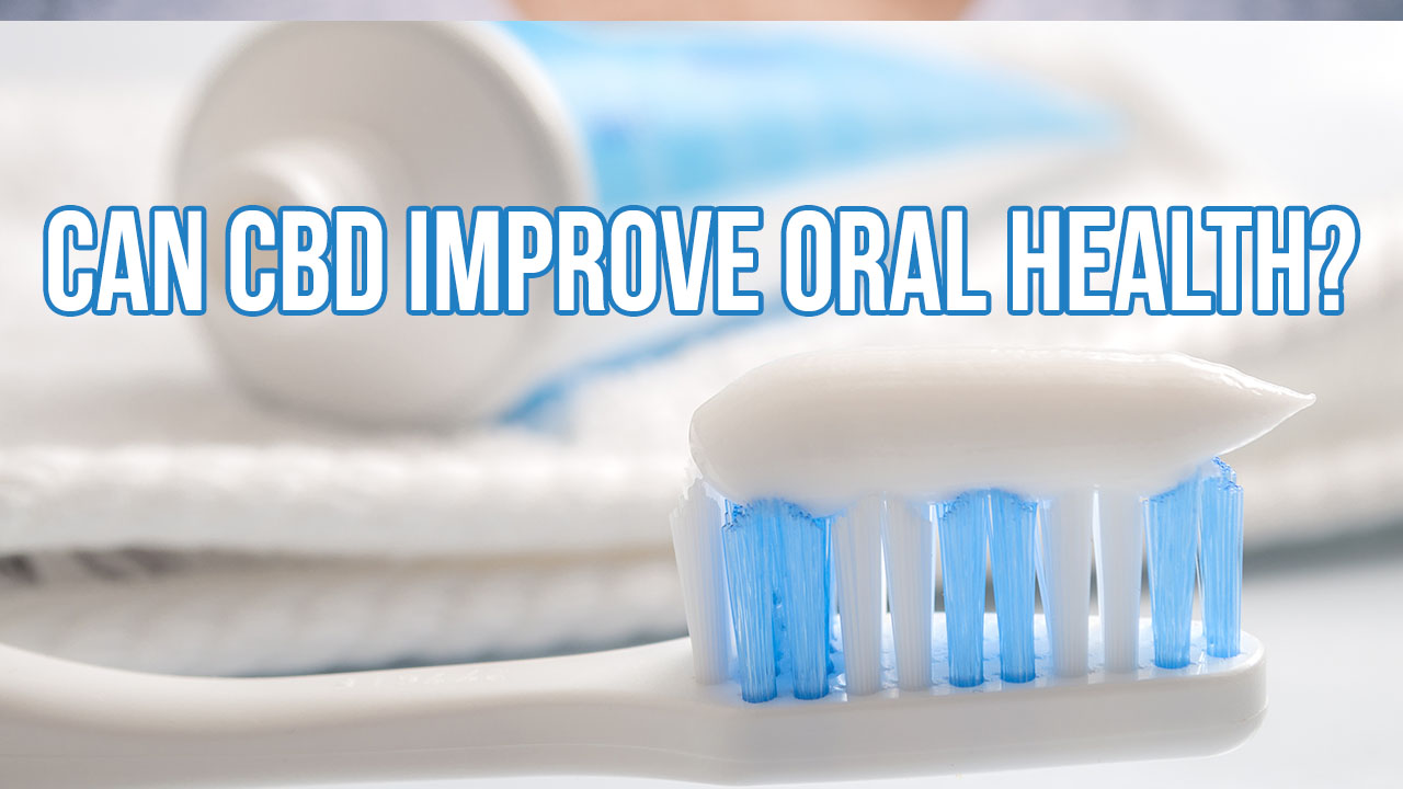 Can CBD Help Improve Oral Health?