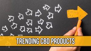 Trending CBD Products